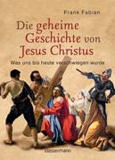 Die geheime Geschichte von Jesus Christus von Frank Fabian